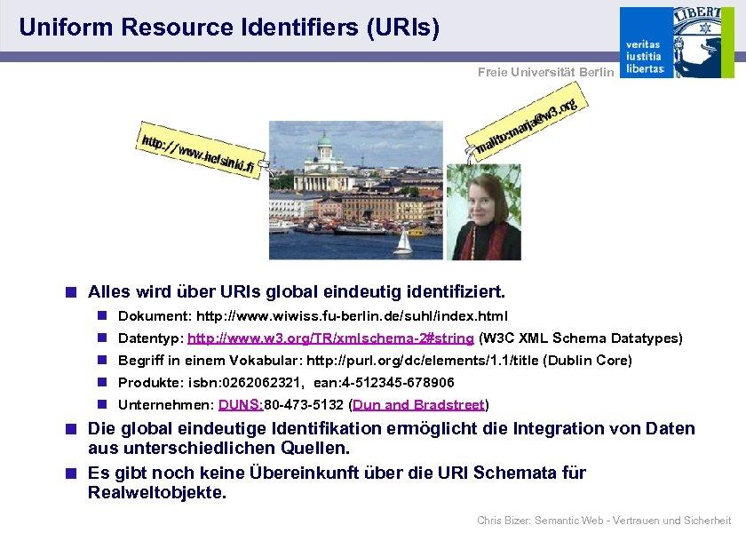Uniform Resource Identifiers (URIs) Freie Universität Berlin < Alles wird über URIs global eindeutig