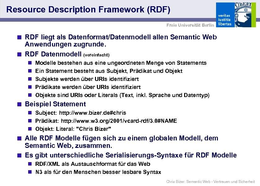 Resource Description Framework (RDF) Freie Universität Berlin < RDF liegt als Datenformat/Datenmodell allen Semantic