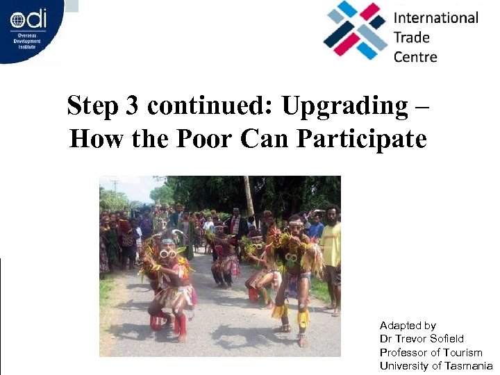 Presentation 5 Step 3 continued: Upgrading – How the Poor Can Participate Adapted by