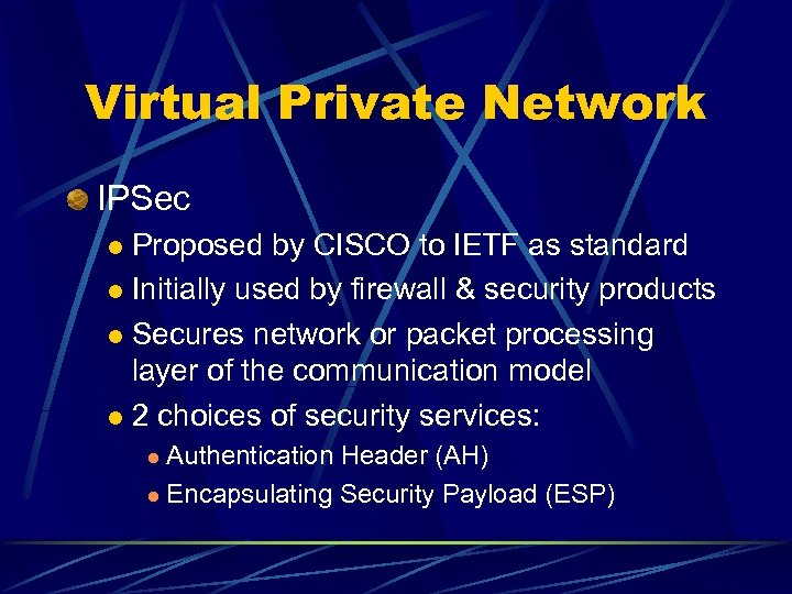 Virtual Private Network IPSec Proposed by CISCO to IETF as standard l Initially used