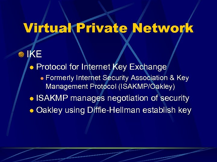 Virtual Private Network IKE l Protocol for Internet Key Exchange l Formerly Internet Security