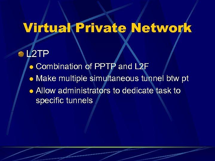 Virtual Private Network L 2 TP Combination of PPTP and L 2 F l