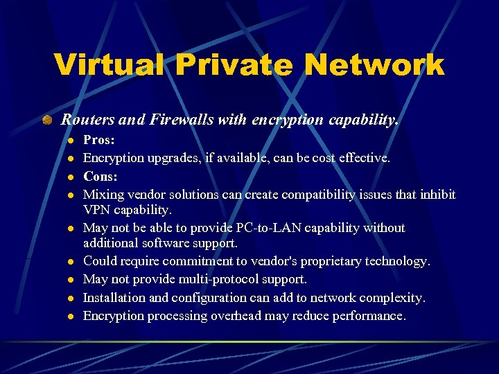 Virtual Private Network Routers and Firewalls with encryption capability. l l l l l