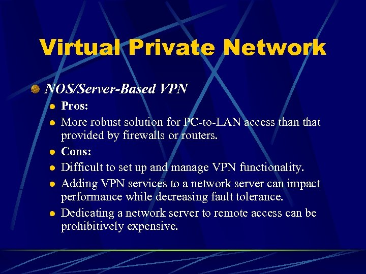 Virtual Private Network NOS/Server-Based VPN l l l Pros: More robust solution for PC-to-LAN