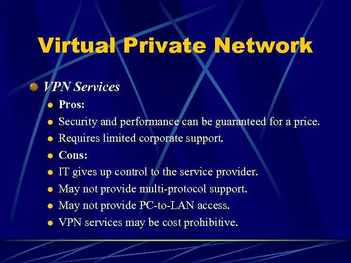 Virtual Private Network VPN Services l l l l Pros: Security and performance can