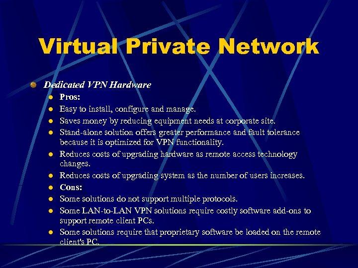 Virtual Private Network Dedicated VPN Hardware l l l l l Pros: Easy to