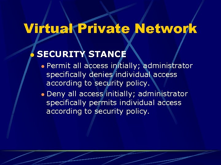 Virtual Private Network l SECURITY STANCE Permit all access initially; administrator specifically denies individual