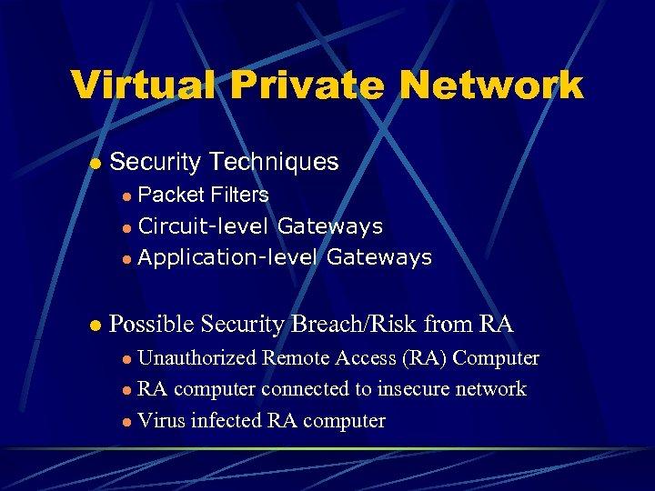 Virtual Private Network l Security Techniques Packet Filters l Circuit-level Gateways l Application-level Gateways