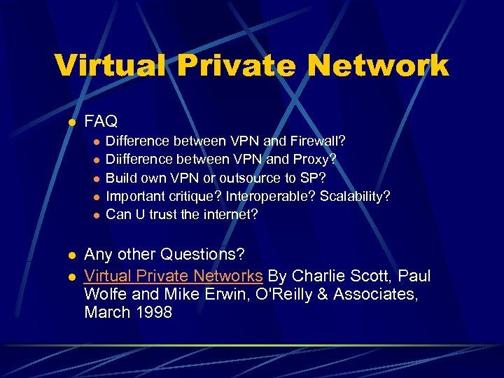 Virtual Private Network l FAQ l l l l Difference between VPN and Firewall?