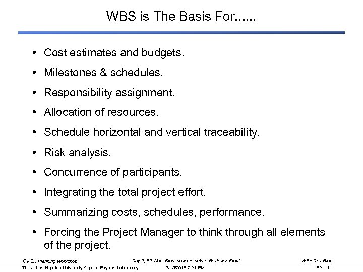 WBS is The Basis For. . . • Cost estimates and budgets. • Milestones