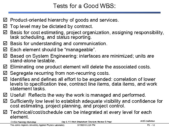 Tests for a Good WBS: þ Product-oriented hierarchy of goods and services. þ Top