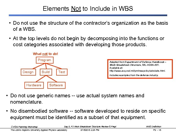 Elements Not to Include in WBS • Do not use the structure of the