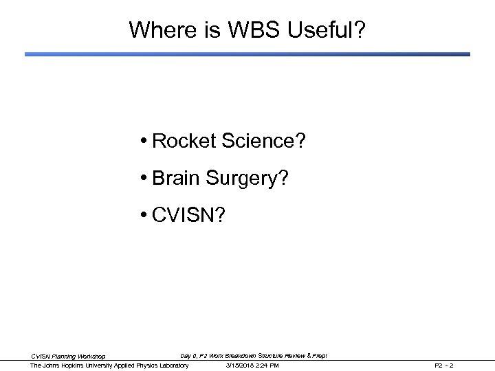 Where is WBS Useful? • Rocket Science? • Brain Surgery? • CVISN? Day 0,