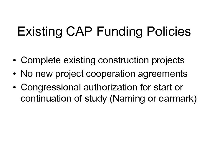 Existing CAP Funding Policies • Complete existing construction projects • No new project cooperation