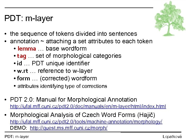 PDT: m-layer • the sequence of tokens divided into sentences • annotation ~ attaching