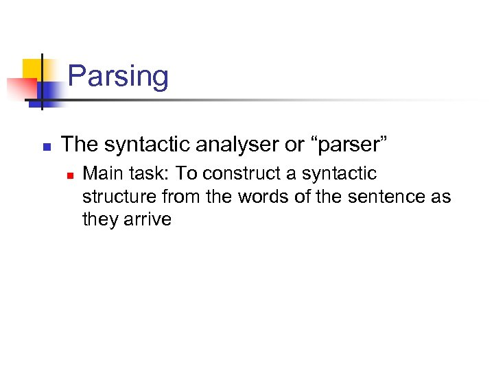 "Parsing n The syntactic analyser or ""parser"" n Main task: To construct a syntactic"