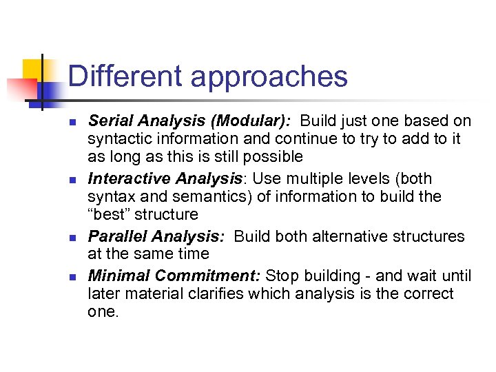Different approaches n n Serial Analysis (Modular): Build just one based on syntactic information