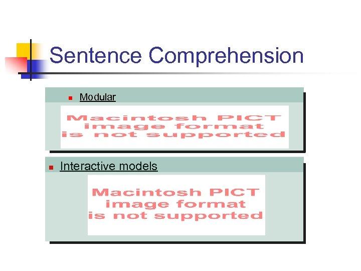 Sentence Comprehension n n Modular Interactive models