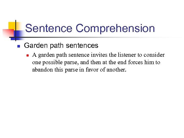 Sentence Comprehension n Garden path sentences n A garden path sentence invites the listener