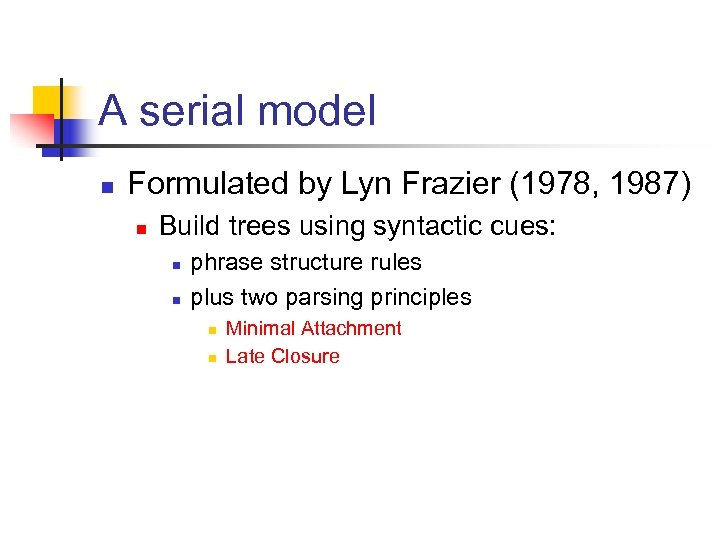 A serial model n Formulated by Lyn Frazier (1978, 1987) n Build trees using