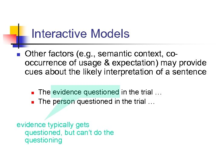 Interactive Models n Other factors (e. g. , semantic context, cooccurrence of usage &