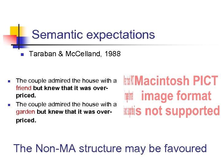 Semantic expectations n n n Taraban & Mc. Celland, 1988 The couple admired the