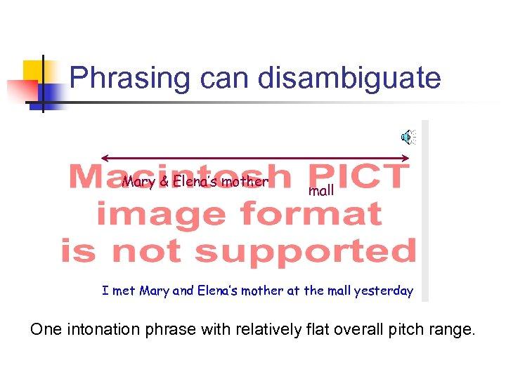 Phrasing can disambiguate Mary & Elena's mother mall I met Mary and Elena's mother