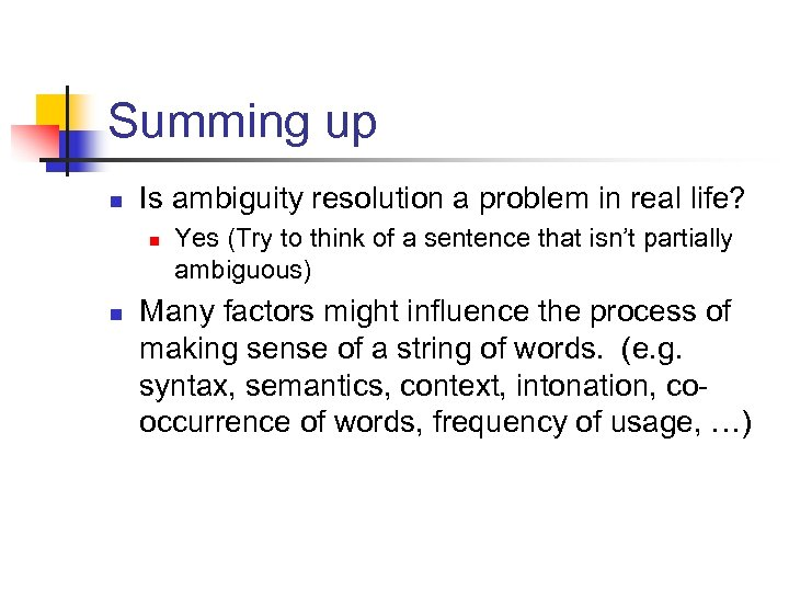 Summing up n Is ambiguity resolution a problem in real life? n n Yes