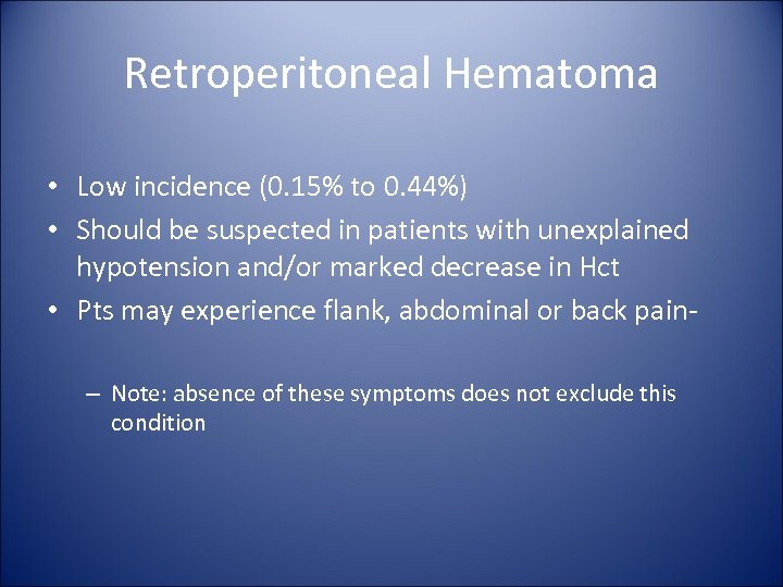 Retroperitoneal Hematoma • Low incidence (0. 15% to 0. 44%) • Should be suspected