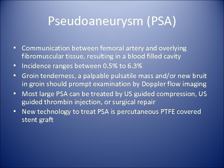 Pseudoaneurysm (PSA) • Communication between femoral artery and overlying fibromuscular tissue, resulting in a