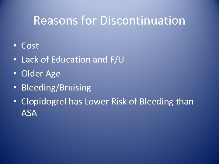 Reasons for Discontinuation • • • Cost Lack of Education and F/U Older Age