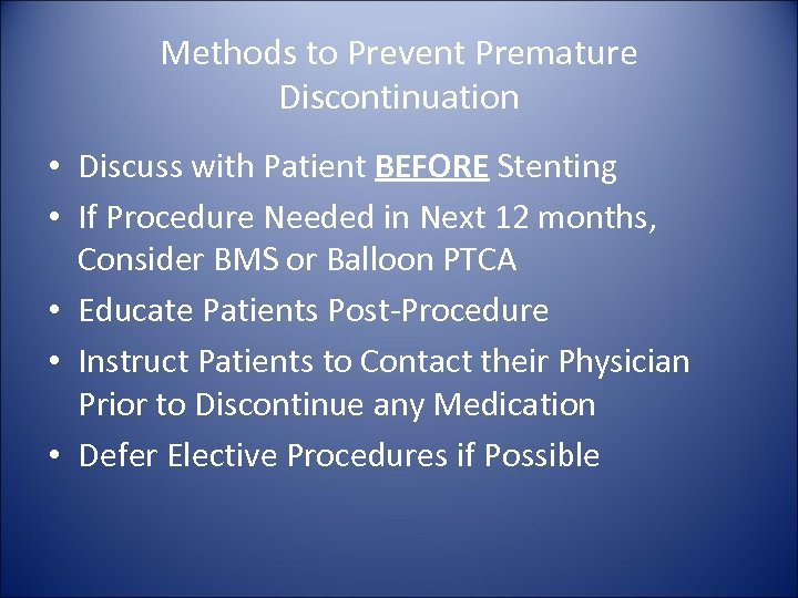 Methods to Prevent Premature Discontinuation • Discuss with Patient BEFORE Stenting • If Procedure