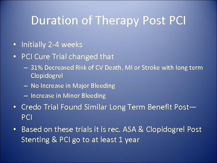 Duration of Therapy Post PCI • Initially 2 -4 weeks • PCI Cure Trial