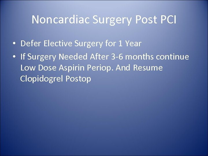Noncardiac Surgery Post PCI • Defer Elective Surgery for 1 Year • If Surgery