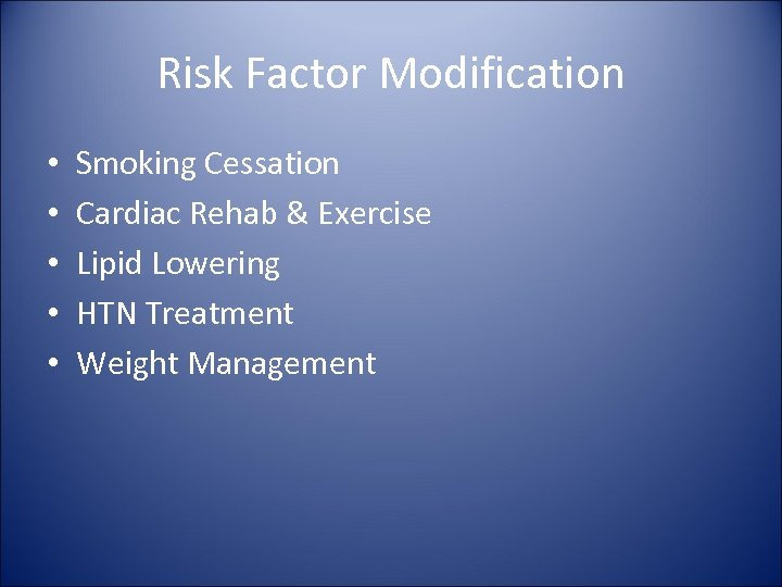 Risk Factor Modification • • • Smoking Cessation Cardiac Rehab & Exercise Lipid Lowering