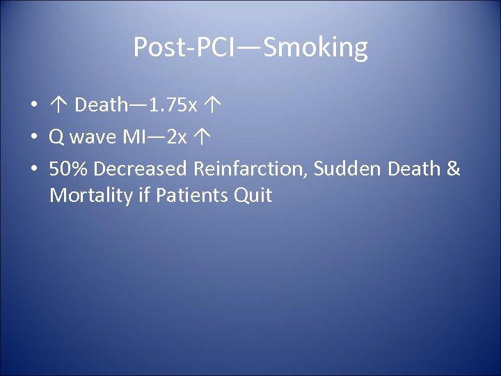 Post-PCI—Smoking • Death— 1. 75 x • Q wave MI— 2 x • 50%