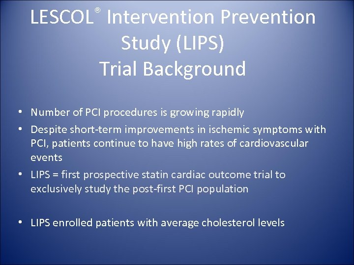 ® LESCOL Intervention Prevention Study (LIPS) Trial Background • Number of PCI procedures is