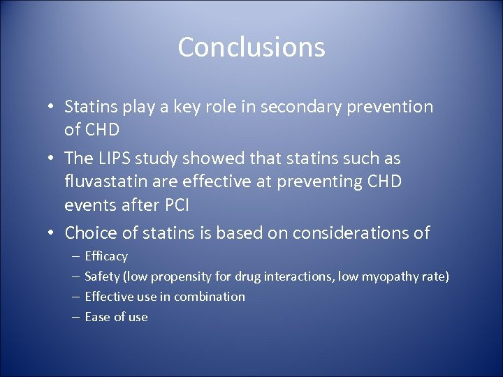 Conclusions • Statins play a key role in secondary prevention of CHD • The