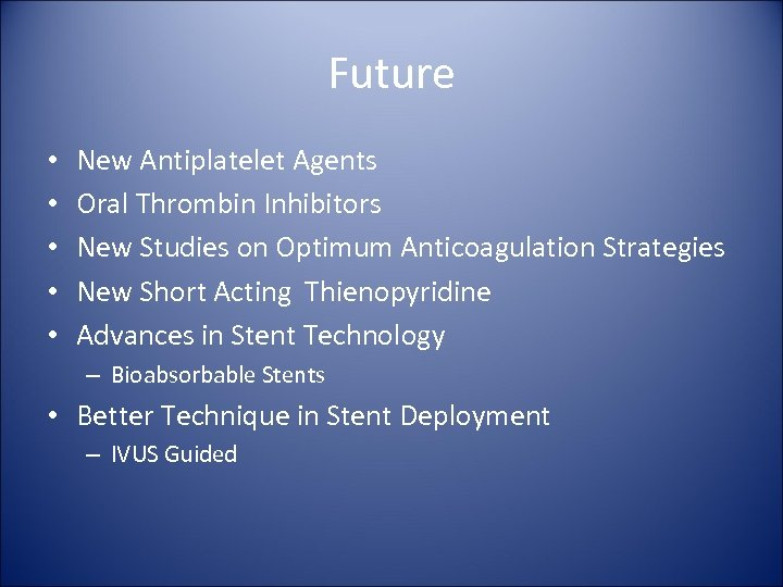 Future • • • New Antiplatelet Agents Oral Thrombin Inhibitors New Studies on Optimum