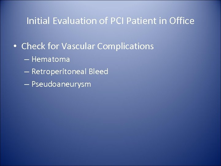 Initial Evaluation of PCI Patient in Office • Check for Vascular Complications – Hematoma