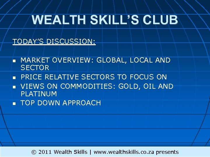 WEALTH SKILL'S CLUB TODAY'S DISCUSSION: MARKET OVERVIEW: GLOBAL, LOCAL AND SECTOR PRICE RELATIVE SECTORS