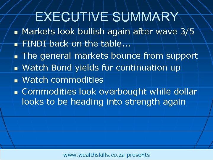 EXECUTIVE SUMMARY Markets look bullish again after wave 3/5 FINDI back on the table.