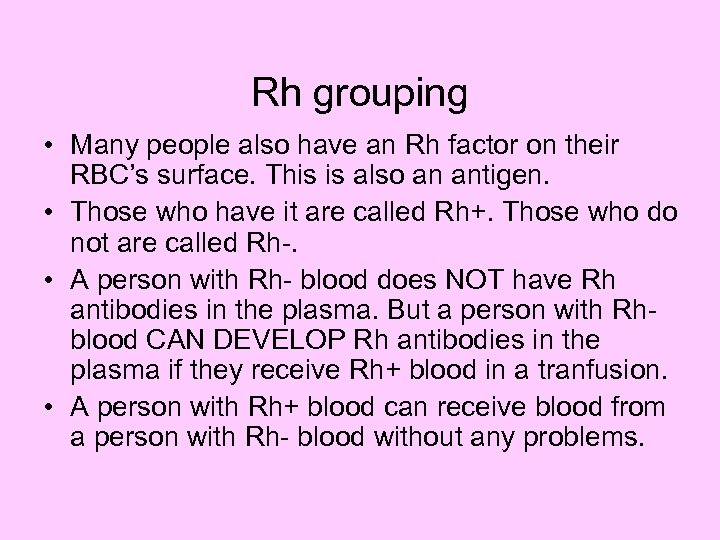 Rh grouping • Many people also have an Rh factor on their RBC's surface.