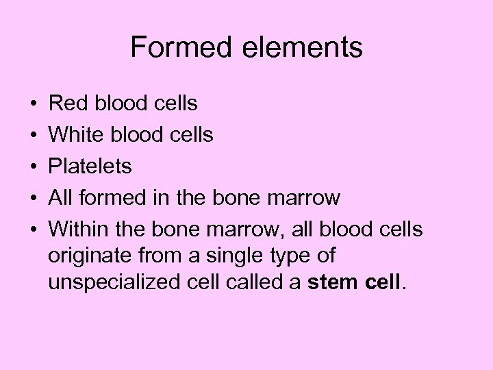 Formed elements • • • Red blood cells White blood cells Platelets All formed