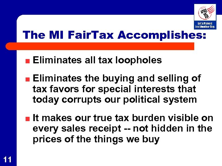 The MI Fair. Tax Accomplishes: Eliminates all tax loopholes Eliminates the buying and selling