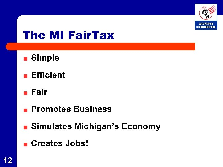 The MI Fair. Tax Simple Efficient Fair Promotes Business Simulates Michigan's Economy Creates Jobs!