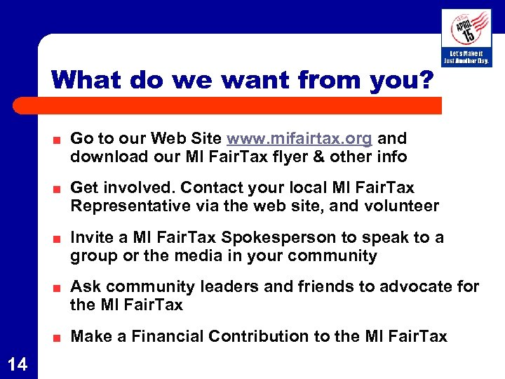 What do we want from you? Go to our Web Site www. mifairtax. org