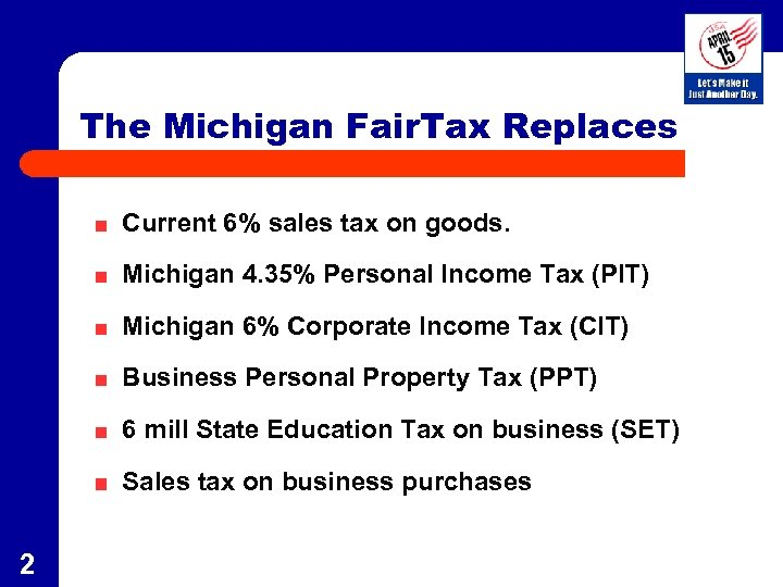 The Michigan Fair. Tax Replaces Current 6% sales tax on goods. Michigan 4. 35%
