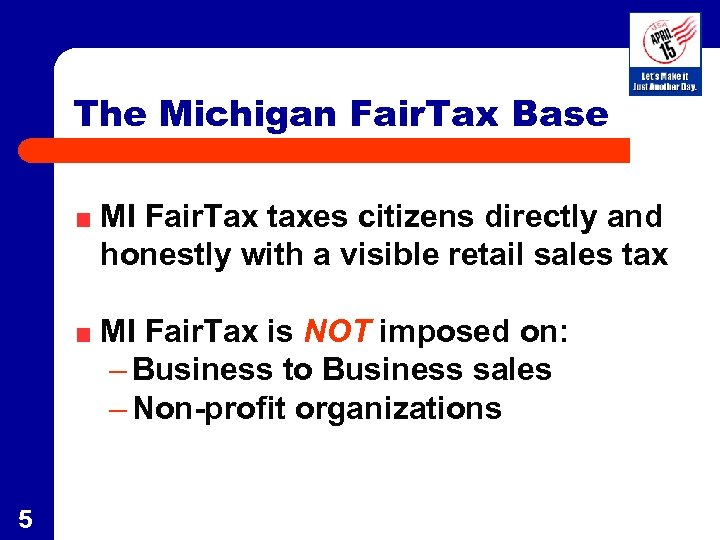 The Michigan Fair. Tax Base MI Fair. Tax taxes citizens directly and honestly with