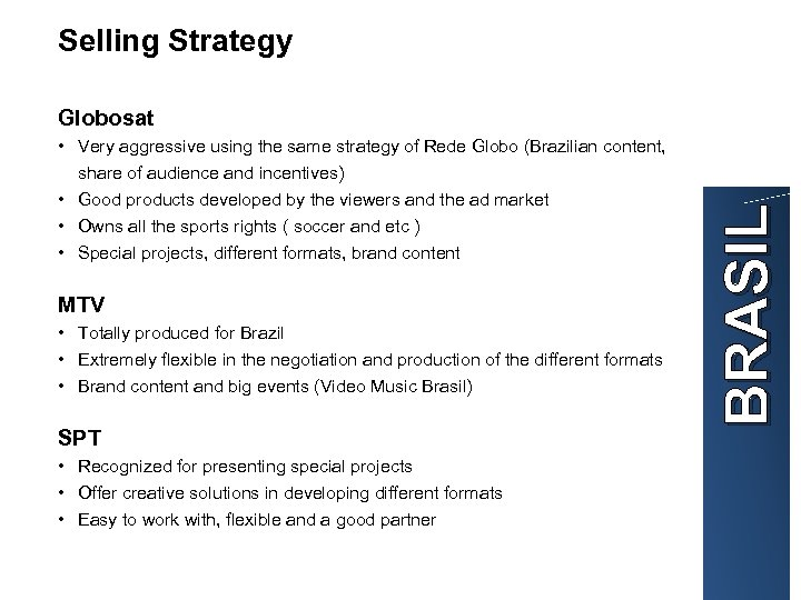 Selling Strategy • Very aggressive using the same strategy of Rede Globo (Brazilian content,